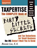 Taxpertise: The Complete Book of Dirty Little Secrets and Tax Deductions for Small Business the IRS Doesn't Want