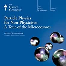 Particle Physics for Non-Physicists: A Tour of the Microcosmos  by The Great Courses Narrated by Professor Steven Pollock