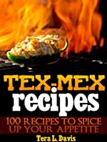 Tex-Mex Recipes - 100 Recipes to Spice Up Your Appetite (English Edition)