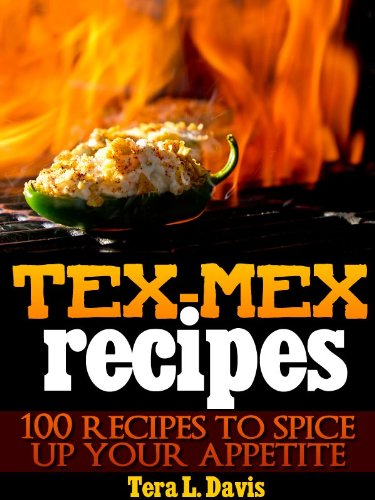 Tex-Mex Recipes - 100 Recipes to Spice Up Your Appetite PDF
