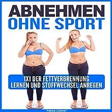 Abnehmen Ohne Sport: 1x1 der Fettverbrennung lernen und Stoffwechsel anregen Hörbuch von Tabea Listner Gesprochen von: Markus Kasanmascheff