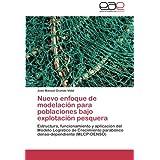 Nuevo enfoque de modelación para poblaciones bajo explotación pesquera: Estructura, funcionamiento y aplicación...