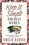 Keep It Simple for Busy Women: Inspiring Ideas to Reduce Stress and Enjoy Life More (0736905537) by Barnes, Emilie