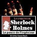 Le pouce de l'ingénieur (Les enquêtes de Sherlock Holmes 17) (       UNABRIDGED) by Arthur Conan Doyle Narrated by Cyril Deguillen