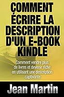 Comment �crire la description d'un e-book Kindle - Comment vendre PLUS de livres et devenir riche en utilisant une description captivante