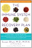 The Immune System Recovery Plan: A Doctors 4-Step Plan To: Achieve Optimal Health and Feel Your Best, Strengthen Your Immune System, Treat Autoimmune Disease, and See Immediate Results