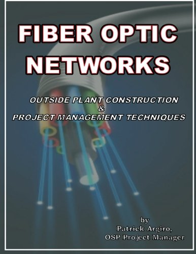 FIBER OPTIC NETWORKS   outside plant construction & project management   techniques: A Guide to Outside Plant Engine