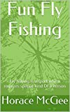 Fun Fly Fishing: Fly fishing is a sport which requires special kind Of a Person
