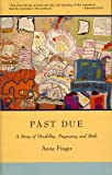 img - for Past Due: A Story of Disability, Pregnancy, and Birth by Anne Finger (1990-03-01) book / textbook / text book