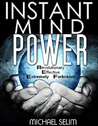 The Little Book Of Instant Mind Power - Revolutionary, Effective & Extremely Forbidden