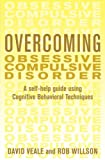 Overcoming Obsessive Compulsive Disorder: A Self-help Guide Using Cognitive Behavioral Techniques David Veale