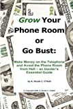 img - for Grow Your Phone Room or Go Bust: Make Money on the Telephone and Avoid the Phone Room from Hell - An Insider's Essential Guide book / textbook / text book