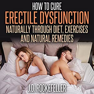 How to Cure Erectile Dysfunction Naturally Through Diet, Exercises and Natural Remedies Audiobook
