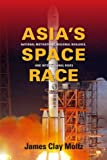 Asia's Space Race: National Motivations, Regional Rivalries, and International Risks (Contemporary Asia in the World)