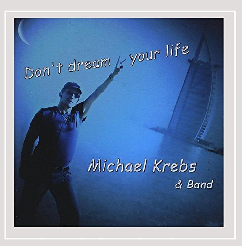 Michael Krebs & Band - Don't Dream Your Life
