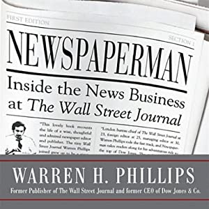 Newspaperman: Inside the News Business at The Wall Street Journal | [Warren Phillips]