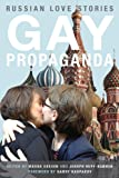 Gay Propaganda: Russian Love Stories