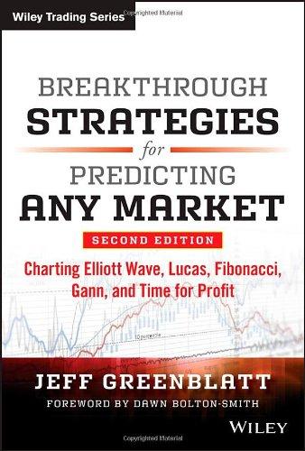 Breakthrough Strategies for Predicting Any Market: Charting Elliott Wave, Lucas, Fibonacci, Gann, and Time for Profit PDF
