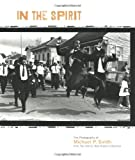 img - for In the Spirit: The Photography of Michael P. Smith from the Historic New Orleans Collection book / textbook / text book