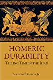 Homeric Durability: Telling Time in the <i>Iliad</i> (Hellenic Studies Series)