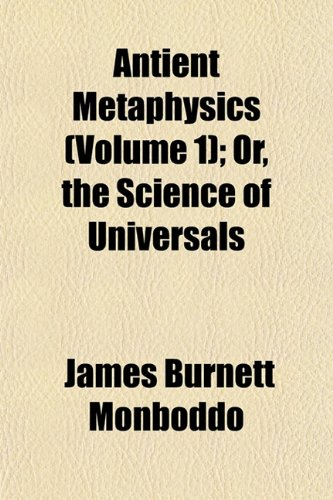 Antient Metaphysics (Volume 1); Or, the Science of Universals