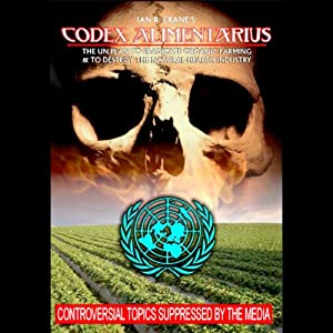 Codex Alimentarius: The UN Plan to Eradicate Organic Farming and Destroy the Natural Health Industry | [Ian R. Crane]
