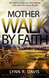MOTHER WALK BY FAITH NOT BY SIGHT: A Powerful True Testimony