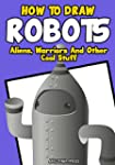How to Draw Robots, Aliens, Warriors...