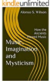 Music, Imagination and Mysticism: How the Ancients Viewed Music