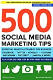 500 Social Media Marketing Tips: Essential Advice, Hints and Strategy for Business: Facebook, Twitter, Pinterest, Google+,...