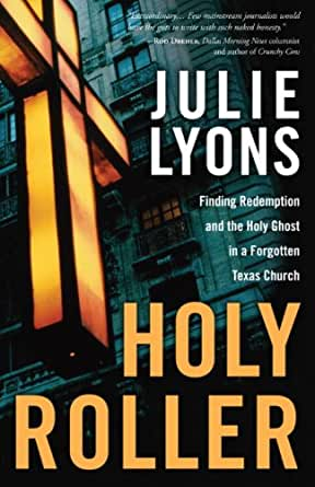Holy Roller: Finding Redemption and the Holy Ghost in a Forgotten ...