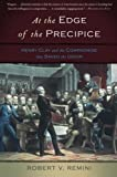 At the Edge of the Precipice: Henry Clay and the Compromise That Saved the Union (0465024890) by Remini, Robert V.