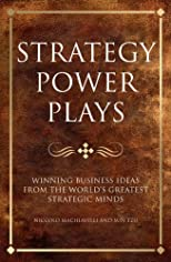 Strategy power plays : winning business ideas from the world's greatest strategic minds