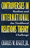 Controversies in International Relations Theory: Realism and the Neoliberal Challenge (0312096534) by Kegley, Charles W.