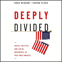 Deeply Divided: Racial Politics and Social Movements in Post-War America (       UNABRIDGED) by Doug McAdam, Karina Kloos Narrated by Eric Martin