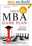 Your MBA Game Plan, Third Edition: Pr...