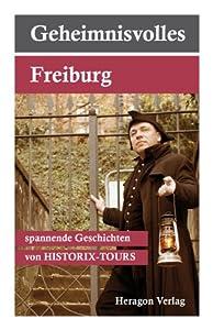Geheimnisvolles Freiburg...spannende Geschichten: Spannende Geschichten von HISTORIX-TOURS