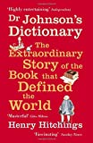 Dr Johnson's Dictionary: The Book that Defined the World: The Extraordinary Story of the Book That Defined the World