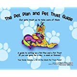The Pet Plan and Pet Trust Guide: Our Pets Trust Us to Take Care of Them; A Guide to Setting Up a Pet Plan and a Pet Trust If You Are Gone for a Day,