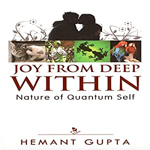 Joy from Deep Within: True Nature of Your Quantum Self Audiobook