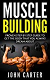 Muscle Building: Beginners Handbook - Proven Step By Step Guide To Get The Body You Always Dreamed About (Muscle Building, Diet, Nutrition, Fitness)