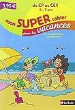 Mon SUPER cahier pour les vacances - Du CP au CE1