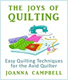 Quilting & Quilts : The Joys of Quilting - Easy Quilting Techniques for the Avid Quilter