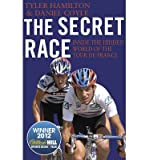 By (author) Daniel Coyle By (author) Tyler Hamilton The Secret Race: Inside the Hidden World of the Tour De France: Doping, Cover-ups, and Winning at All Costs (Corgi books) (Paperback) - Common