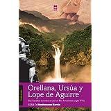 Orellana, Ursúa y Lope de Aguirre: sus hazañas novelescas por el río Amazonas (Siglo XVI)