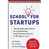 School for Startups: The Breakthrough Course for Guaranteeing Small Business Success in 90 Days or Less ~ Jim Beach
