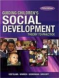 img - for ^ Guiding Children's Social Development by Kostelnik, Marjorie, Whiren, Alice, Soderman, Anne, Stein, Laura, Gregory, Kara (July 19, 2005) Paperback book / textbook / text book