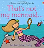 Fiona Watt That's Not My Mermaid (Usborne Touchy Feely Books)
