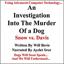 An Investigation into the Murder of a Dog: Snow vs. Davis (       UNABRIDGED) by Will Bevis Narrated by Ayelet Sror