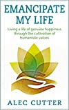 Emancipate My Life: Living a life of genuine happiness through the cultivation of humanistic values.